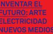 Inventar el futuro: arte, electricidad y nuevos medios